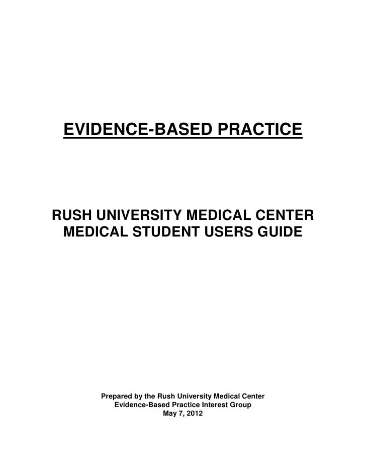 EVIDENCE-BASED PRACTICERUSH UNIVERSITY MEDICAL CENTER MEDICAL STUDENT USERS GUIDE     Prepared by the Rush University Medi...