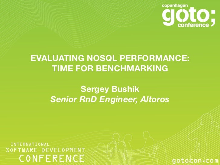 EVALUATING NOSQL PERFORMANCE:    TIME FOR BENCHMARKING                            Sergey Bushik    Senior RnD Engineer, Al...