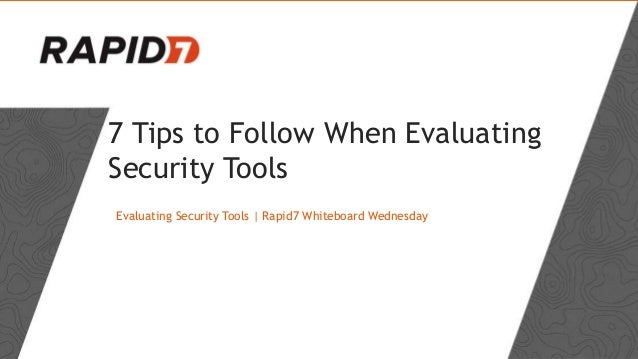 7 Tips to Follow When Evaluating Security Tools Evaluating Security Tools | Rapid7 Whiteboard Wednesday