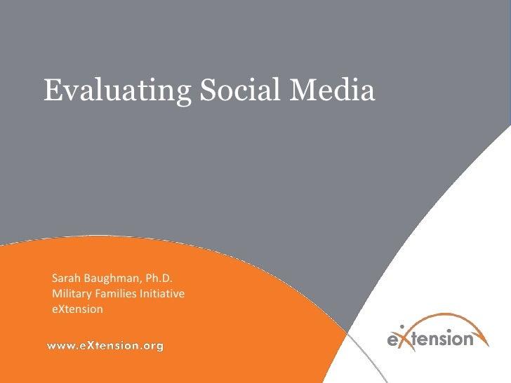 Evaluating Social MediaSarah Baughman, Ph.D.Military Families InitiativeeXtension