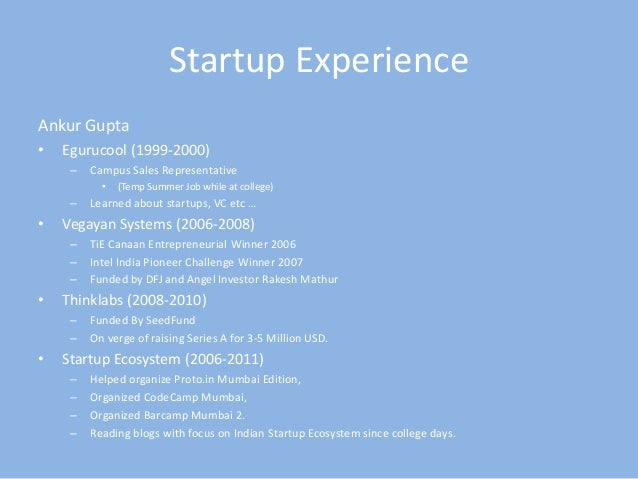 Startup Experience<br />Ankur Gupta<br />Egurucool (1999-2000)<br />Campus Sales Representative <br />(Temp Summer Job whi...