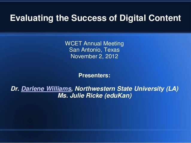 Evaluating the Success of Digital Content                  WCET Annual Meeting                   San Antonio, Texas       ...