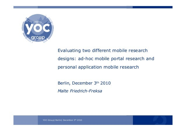 YOC-Gruppe | Berlin | 25. November 2008YOC Group| Berlin| December 3th 2010 Evaluating two different mobile research desig...