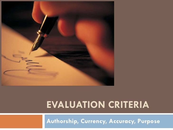 EVALUATION CRITERIA  Authorship, Currency, Accuracy, Purpose