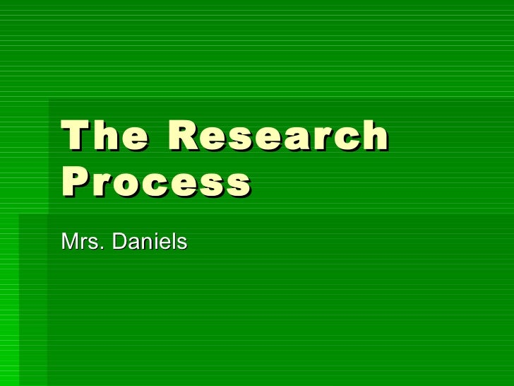 The Research Process Mrs. Daniels