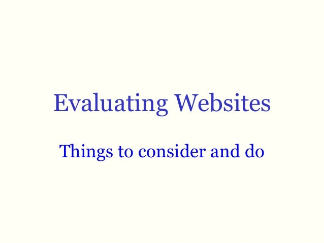 Evaluating Websites Things to consider and do