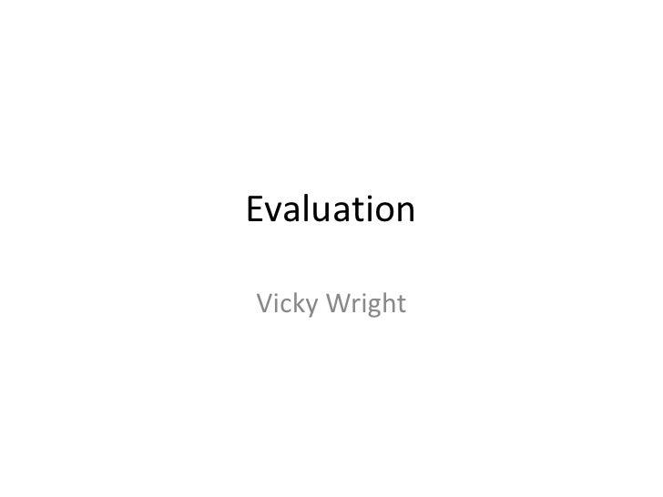 Evaluation  Vicky Wright