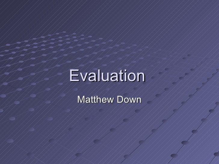 Evaluation  Matthew Down