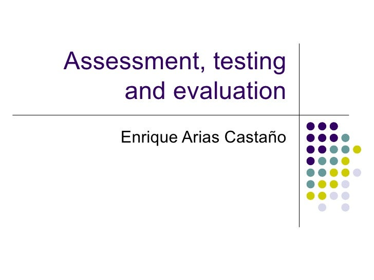 Assessment, testing and evaluation Enrique Arias Castaño