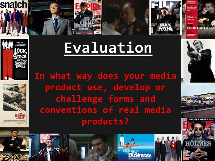 Evaluation<br />In what way does your media product use, develop or challenge forms and conventions of real media products...