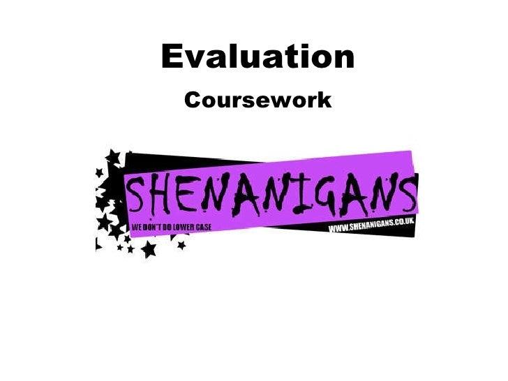 Evaluation  Coursework ' SHENANIGANS'
