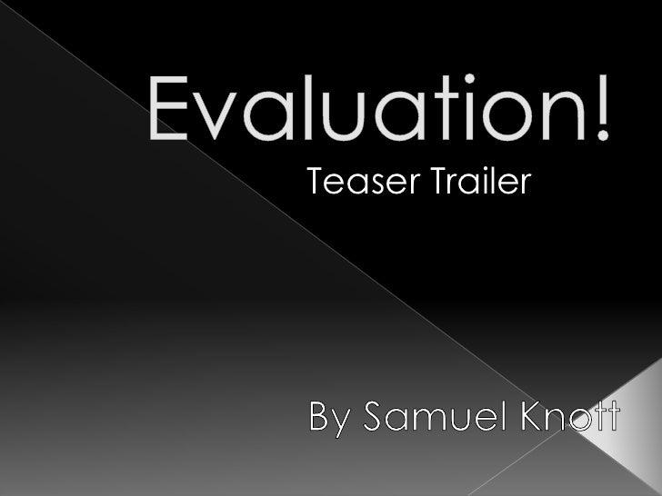 Evaluation!<br />Teaser Trailer<br />By Samuel Knott<br />