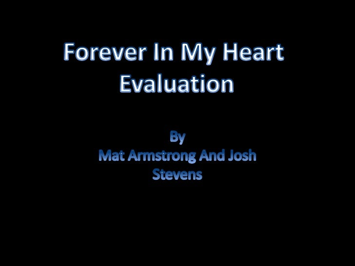Forever In My Heart <br />Evaluation<br />By <br />Mat Armstrong And Josh Stevens<br />