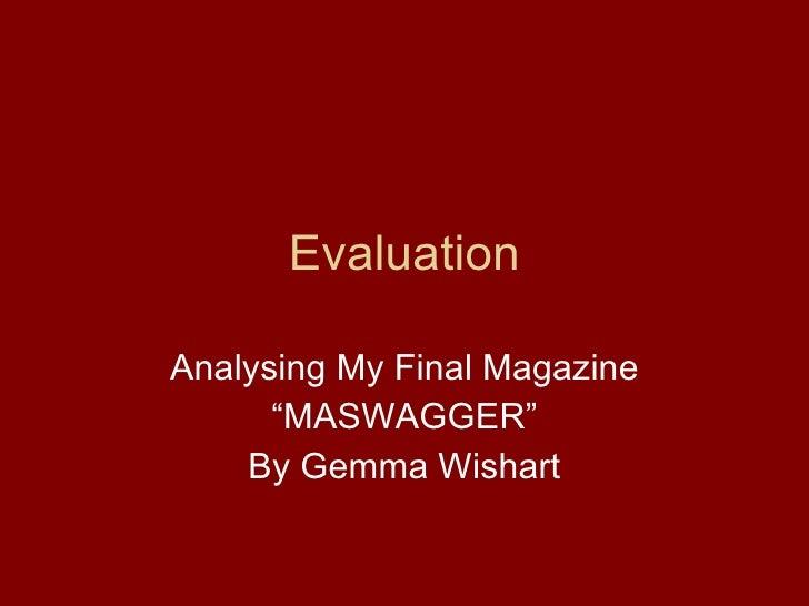 "Evaluation Analysing My Final Magazine ""MASWAGGER"" By Gemma Wishart"