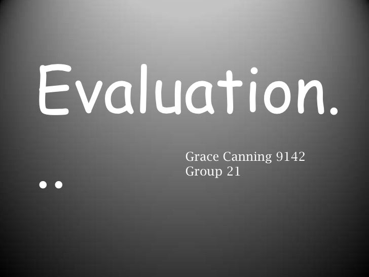 Evaluation...<br />Grace Canning 9142<br />Group 21<br />