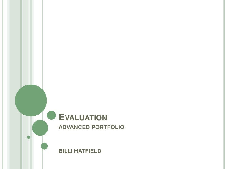 Evaluation<br />ADVANCED PORTFOLIO<br />BILLI HATFIELD<br />