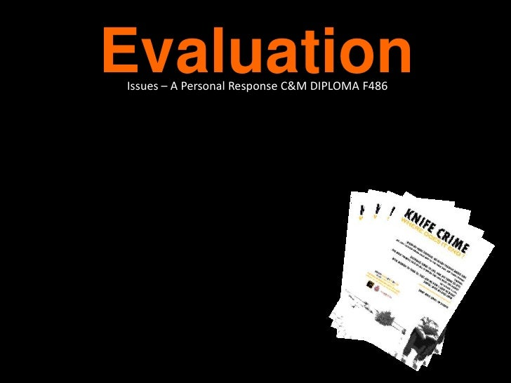 Evaluation<br />Issues – A Personal Response C&M Diploma F486 <br />