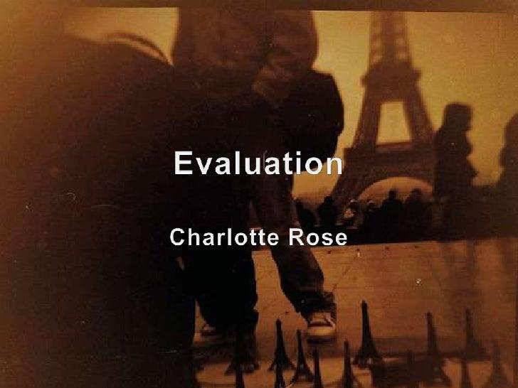 Evaluation<br />Charlotte Rose<br />