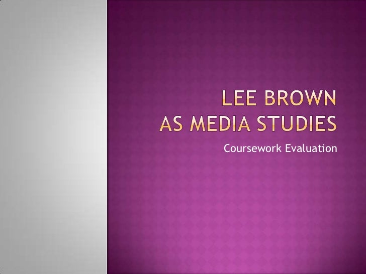 Lee brown as media studies<br />Coursework Evaluation<br />