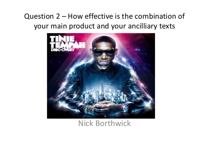 Question 2 – How effective is the combination of your main product and your ancilliary texts<br />Nick Borthwick<br />