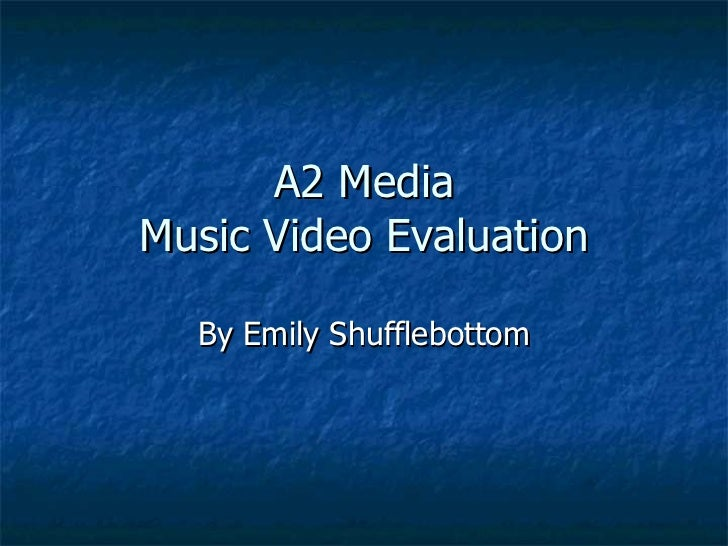A2 Media Music Video Evaluation By Emily Shufflebottom