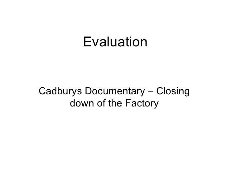 Evaluation Cadburys Documentary – Closing down of the Factory
