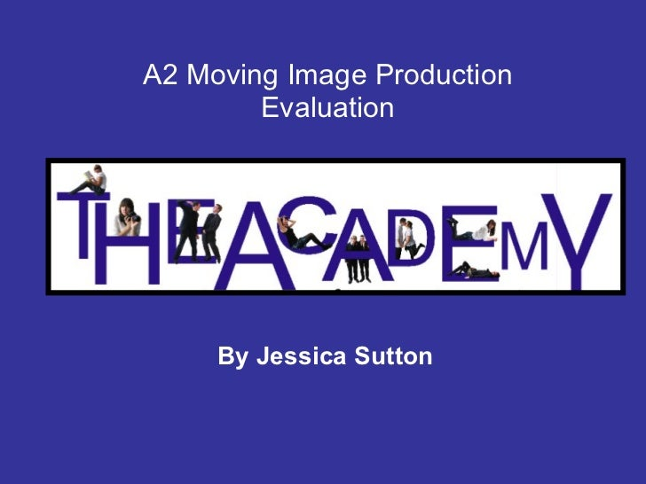 A2 Moving Image Production Evaluation By Jessica Sutton