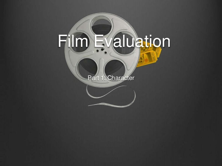 Film Evaluation<br />Part 1: Character<br />