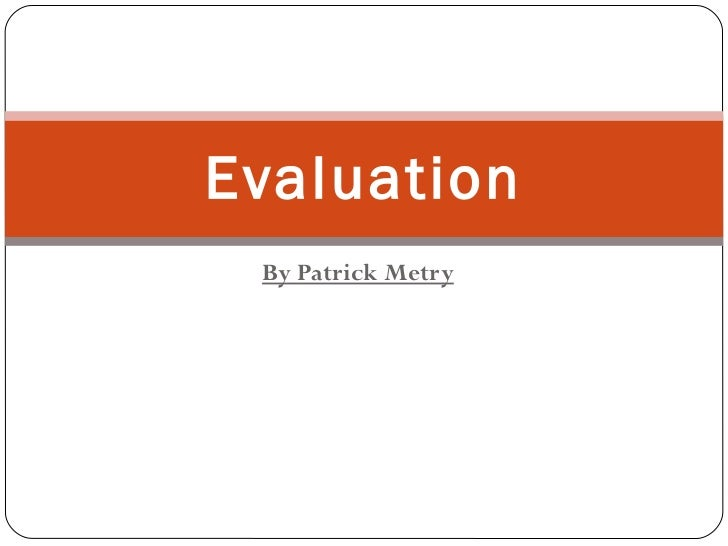 By Patrick Metry Evaluation