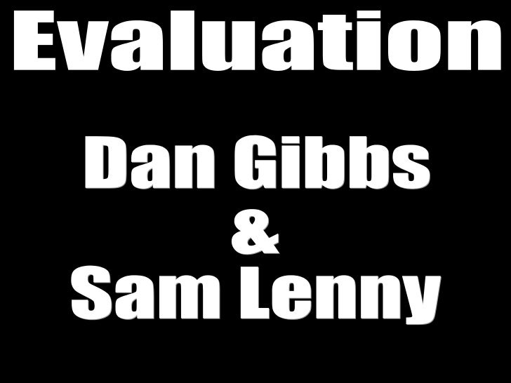 Evaluation Dan Gibbs &  Sam Lenny