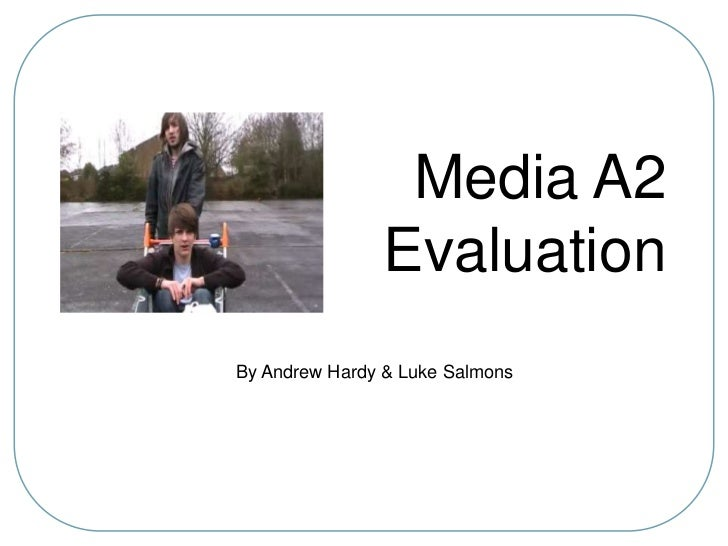 Media A2 Evaluation<br />By Andrew Hardy & Luke Salmons<br />