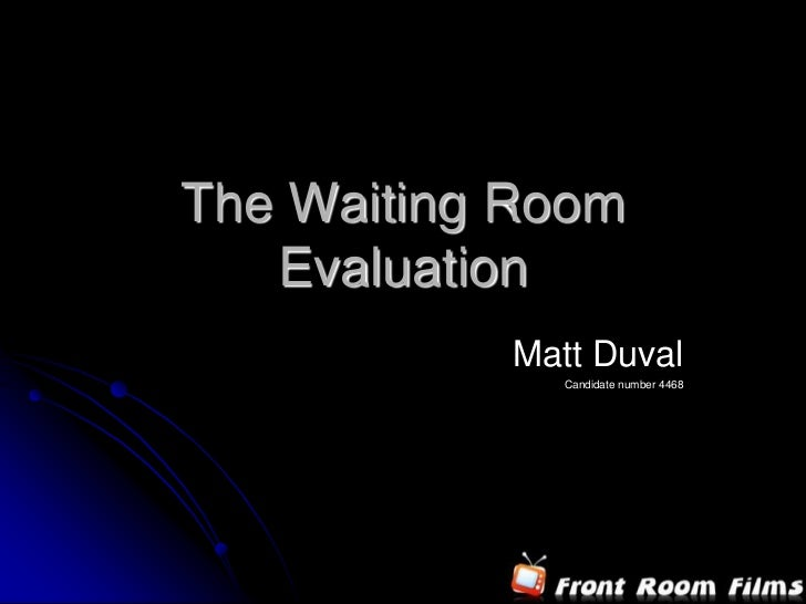 The Waiting Room   Evaluation           Matt Duval              Candidate number 4468