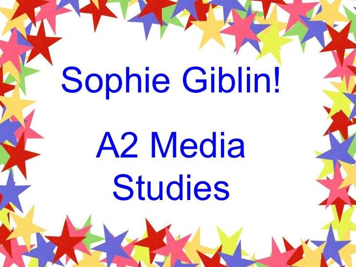 Sophie Giblin! A2 Media Studies