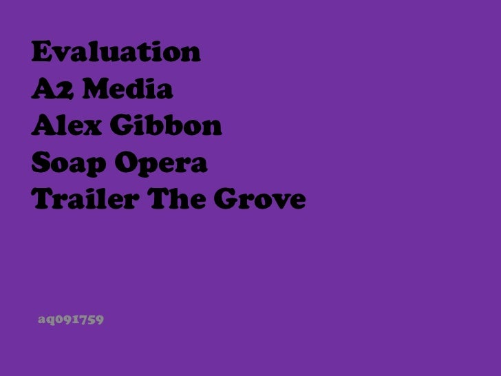 EvaluationA2 MediaAlex GibbonSoap OperaTrailer The Groveaq091759