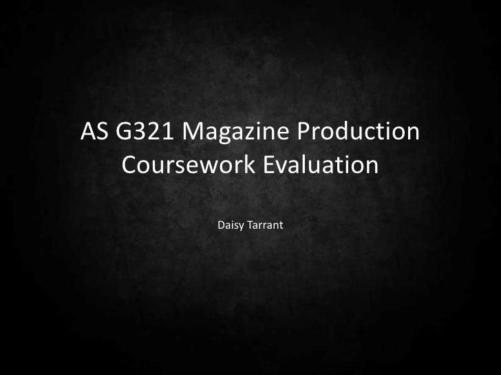 AS G321 Magazine Production   Coursework Evaluation          Daisy Tarrant