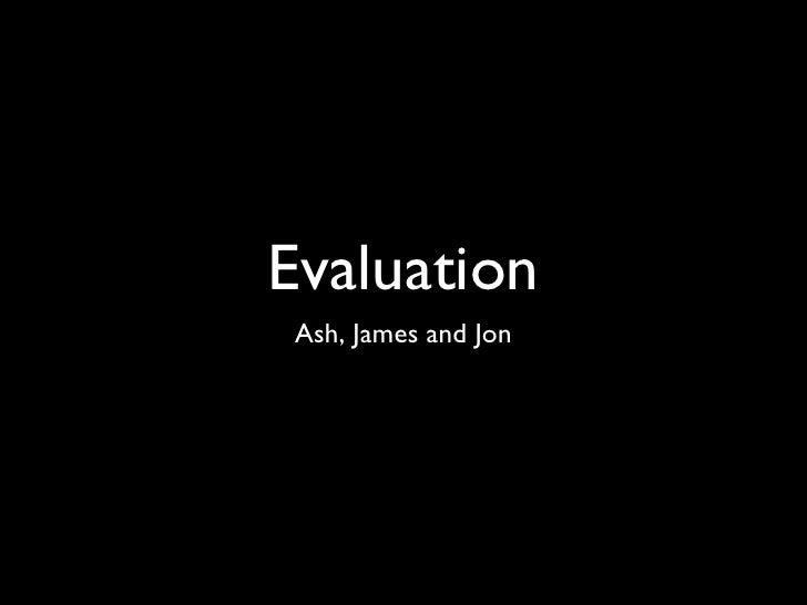 Evaluation Ash, James and Jon