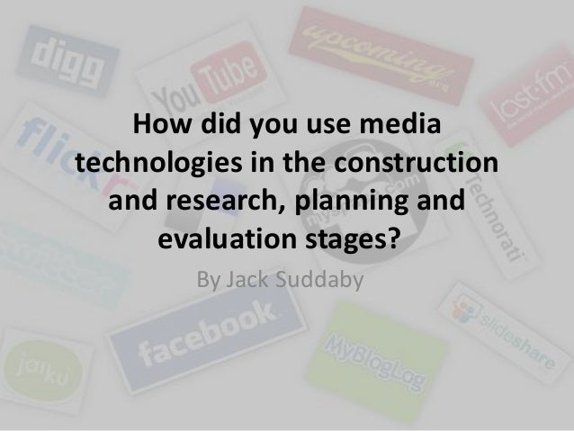 How did you use mediatechnologies in the construction   and research, planning and      evaluation stages?         By Jack...