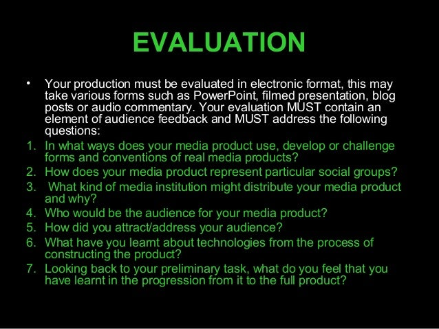EVALUATION•    Your production must be evaluated in electronic format, this may     take various forms such as PowerPoint,...
