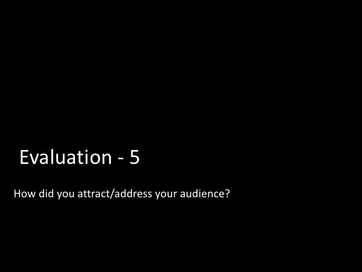 Evaluation - 5How did you attract/address your audience?