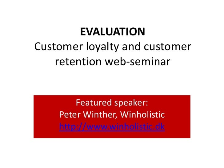 EVALUATION Customer loyalty and customer     retention web-seminar           Featured speaker:     Peter Winther, Winholis...