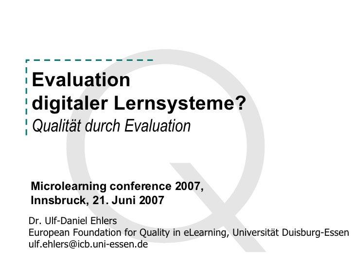 Evaluation  digitaler Lernsysteme? Qualität durch Evaluation Dr. Ulf-Daniel Ehlers European Foundation for Quality in eLea...