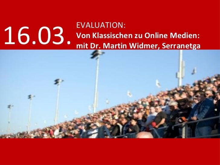 EVALUATION: Von Klassischen zu Online Medien: mit Dr. Martin Widmer, Serranetga 16.03.