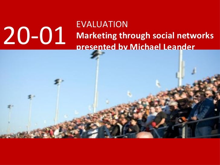 EVALUATION Marketing through social networks presented by Michael Leander 20-01