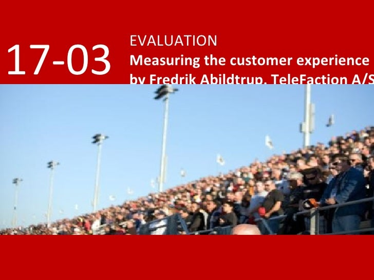 EVALUATION Measuring the customer experience by Fredrik Abildtrup, TeleFaction A/S 17-03