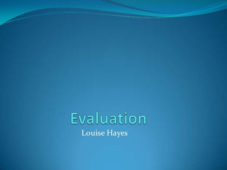 Evaluation <br />Louise Hayes<br />