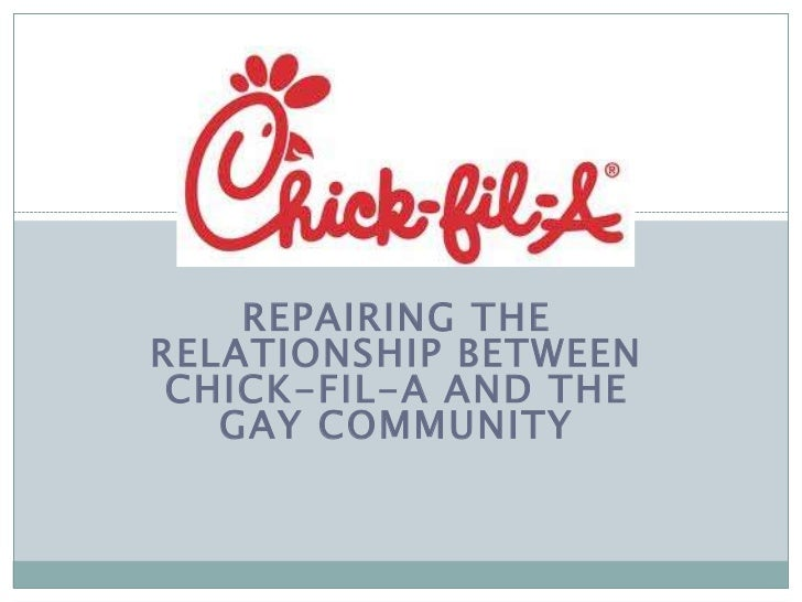 REPAIRING THERELATIONSHIP BETWEEN CHICK-FIL-A AND THE   GAY COMMUNITY
