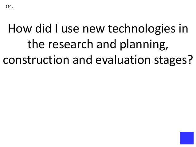 Q4. How did I use new technologies in    the research and planning,construction and evaluation stages?