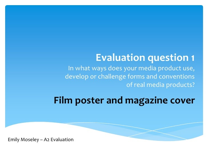 Evaluation question 1                          In what ways does your media product use,                         develop o...