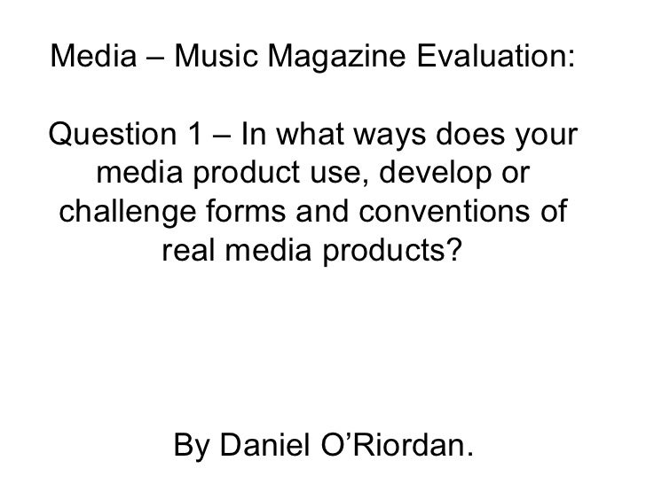 Media – Music Magazine Evaluation: Question 1 – In what ways does your media product use, develop or challenge forms and c...