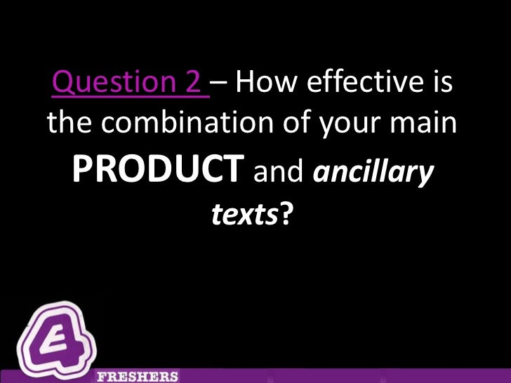 Question 2 – How effective isthe combination of your main  PRODUCT and ancillary           texts?